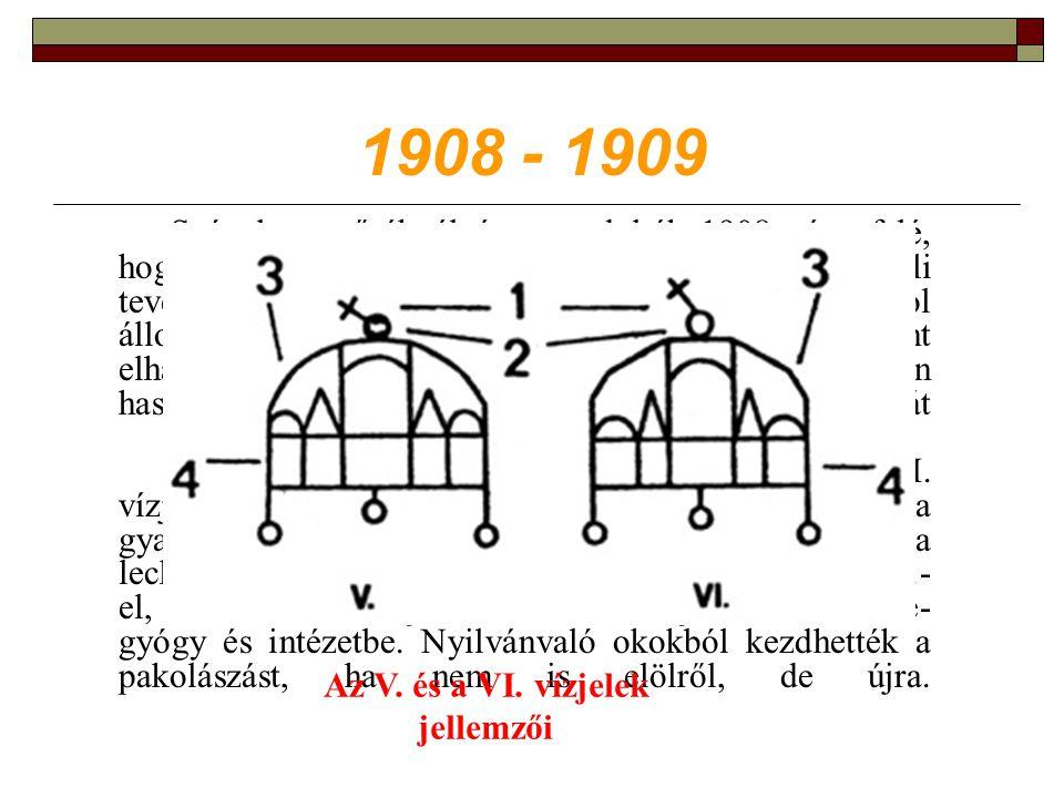 1908 - 1909 Szóval eguttőréknél úgy gondolták 1908 vége felé, hogy a sok V.