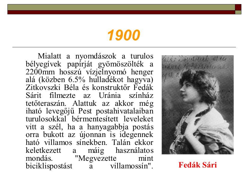 1900 Mialatt a nyomdászok a turulos bélyegívek papírját gyömöszölték a 2200mm hosszú vízjelnyomó henger alá (közben 6.5% hulladékot hagyva) Zitkovszki Béla és konstruktőr Fedák Sárit filmezte az Uránia színház tetőteraszán.
