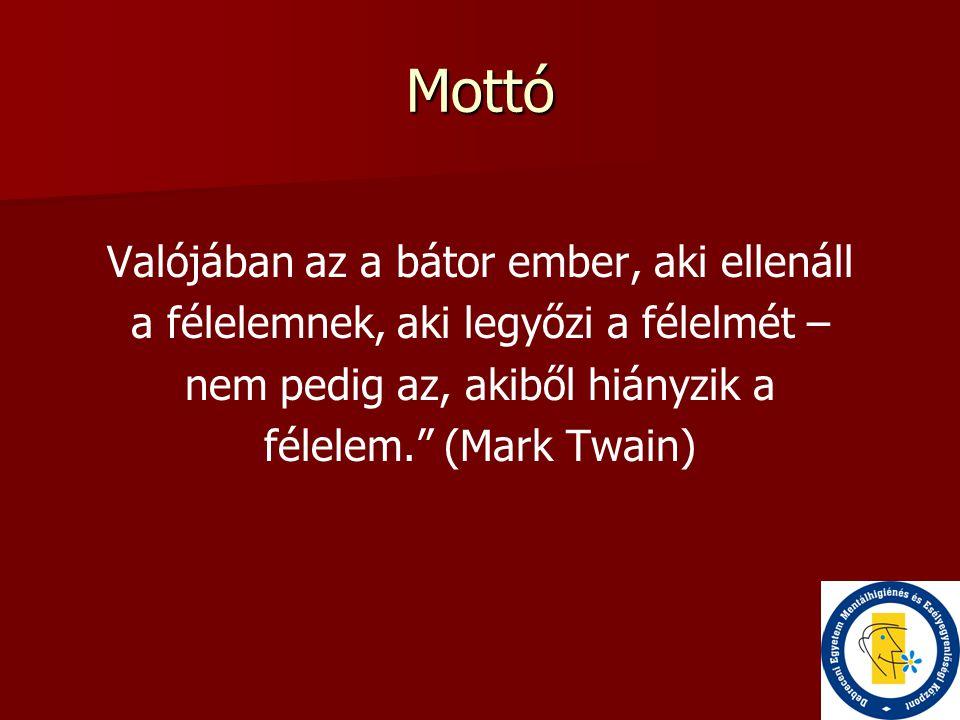 """Mottó Valójában az a bátor ember, aki ellenáll a félelemnek, aki legyőzi a félelmét – nem pedig az, akiből hiányzik a félelem."""" (Mark Twain)"""