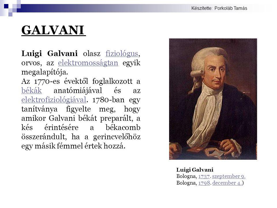Luigi Galvani olasz fiziológus, orvos, az elektromosságtan egyik megalapítója.fiziológuselektromosságtan Az 1770-es évektől foglalkozott a békák anató