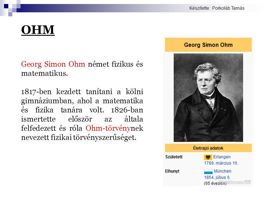 Georg Simon Ohm német fizikus és matematikus. 1817-ben kezdett tanítani a kölni gimnáziumban, ahol a matematika és fizika tanára volt. 1826-ban ismert