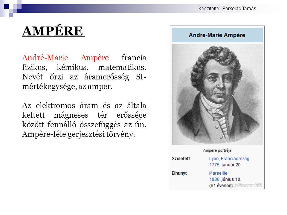 AMPÉRE André-Marie Ampère francia fizikus, kémikus, matematikus. Nevét őrzi az áramerősség SI- mértékegysége, az amper. Az elektromos áram és az által