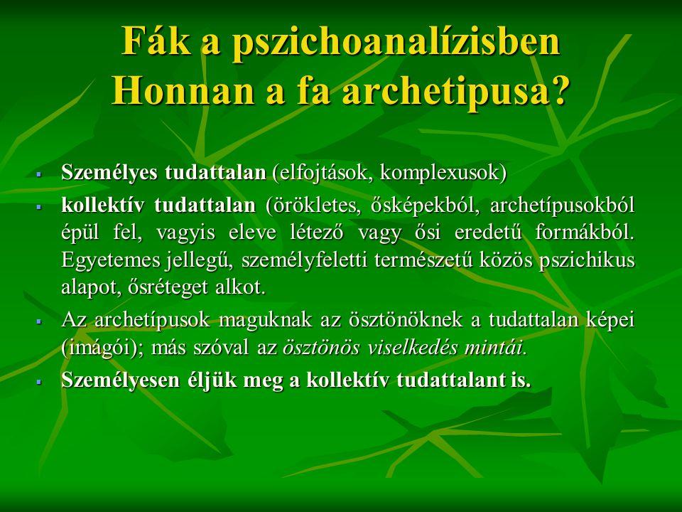 Fák a pszichoanalízisben Honnan a fa archetipusa?  Személyes tudattalan (elfojtások, komplexusok)  kollektív tudattalan (örökletes, ősképekból, arch