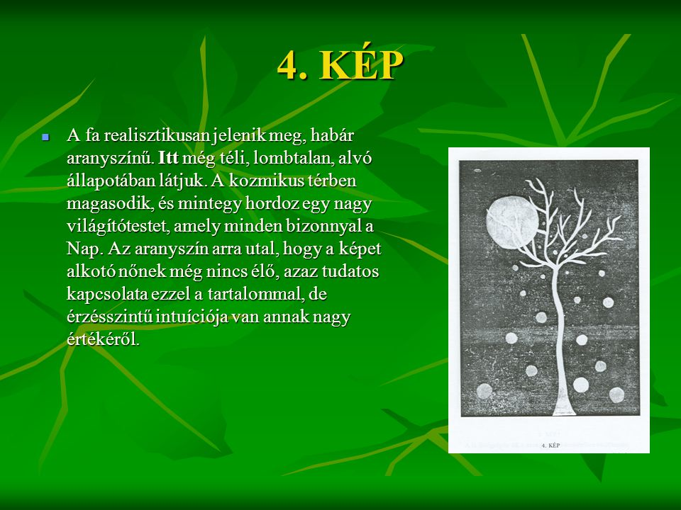 4. KÉP  A fa realisztikusan jelenik meg, habár aranyszínű. Itt még téli, lombtalan, alvó állapotában látjuk. A kozmikus térben magasodik, és mintegy