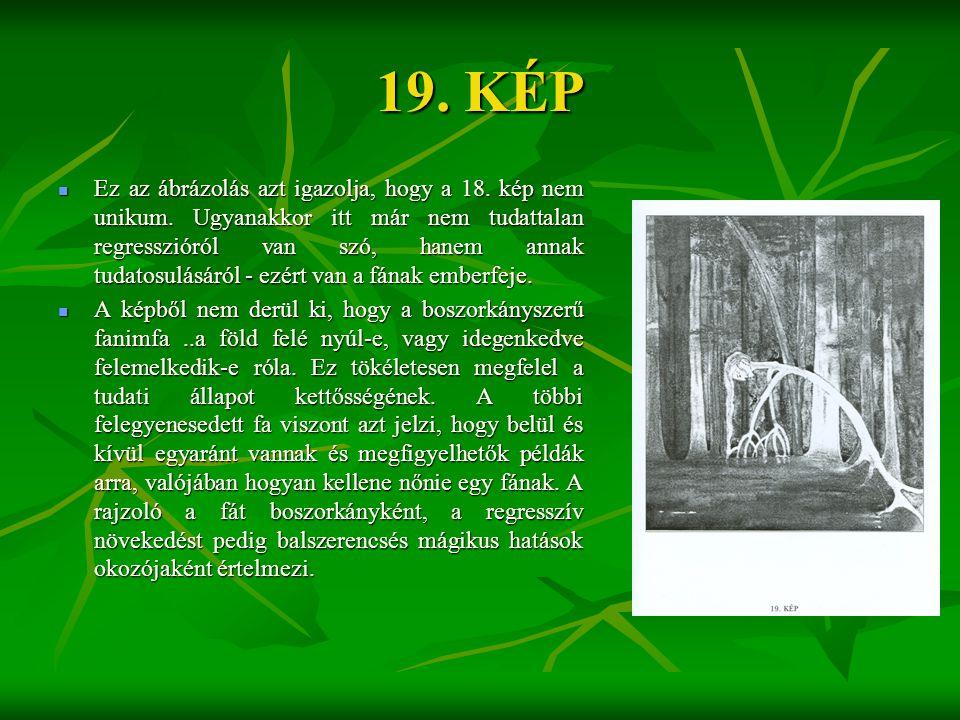 19. KÉP  Ez az ábrázolás azt igazolja, hogy a 18. kép nem unikum. Ugyanakkor itt már nem tudattalan regresszióról van szó, hanem annak tudatosulásár