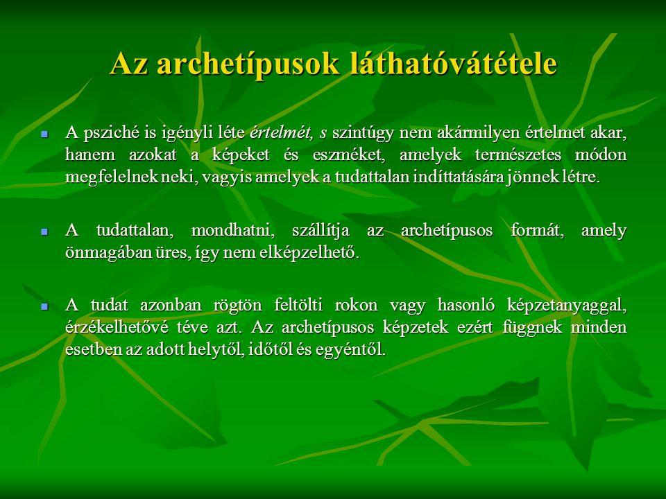 Az archetípusok láthatóvátétele  A psziché is igényli léte értelmét, s szintúgy nem akármilyen értelmet akar, hanem azokat a képeket és eszméket, ame