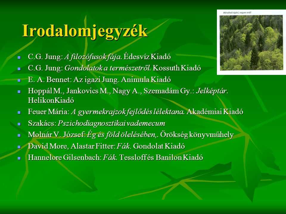 Irodalomjegyzék  C.G. Jung: A filozófusok fája. Édesvíz Kiadó  C.G. Jung: Gondolatok a természetről. Kossuth Kiadó  E. A. Bennet: Az igazi Jung. An