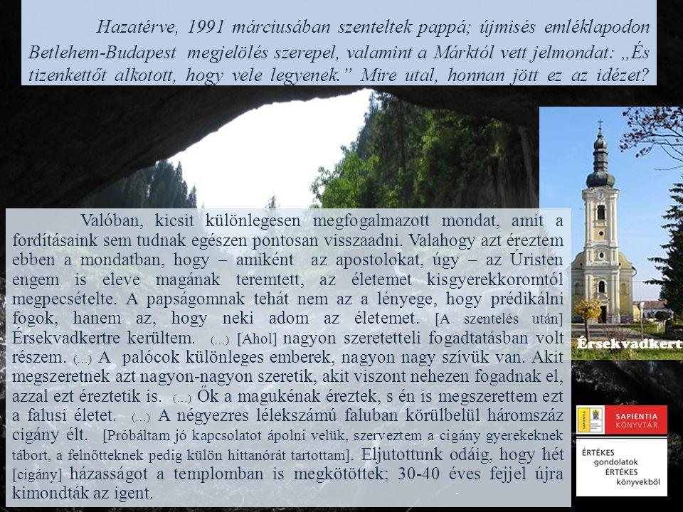 """. Hazatérve, 1991 márciusában szenteltek pappá; újmisés emléklapodon Betlehem-Budapest megjelölés szerepel, valamint a Márktól vett jelmondat: """"És tiz"""