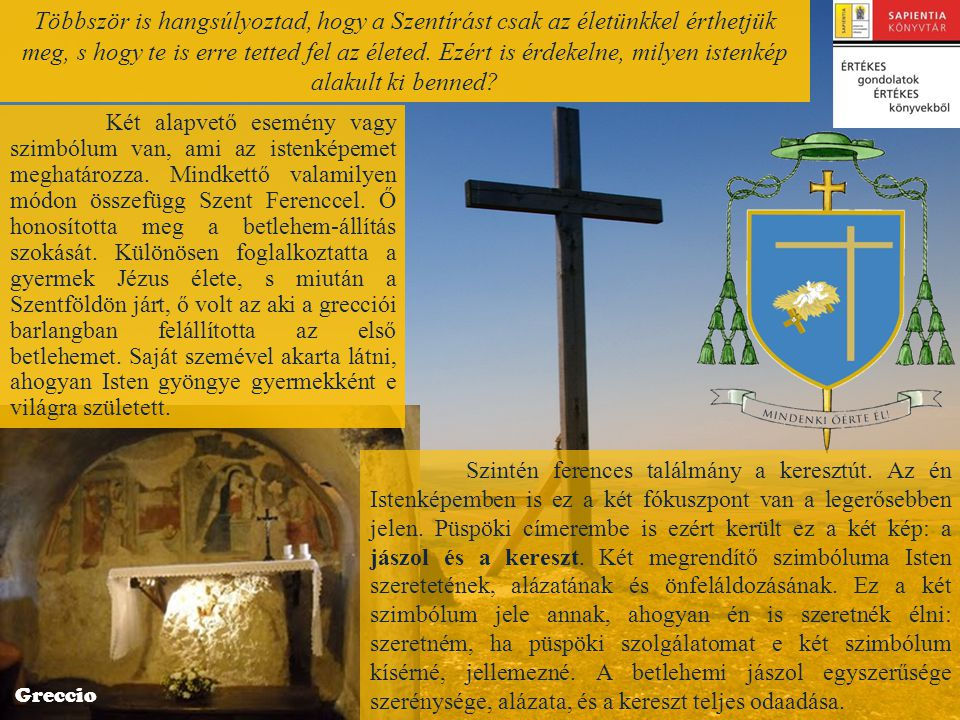 .. Két alapvető esemény vagy szimbólum van, ami az istenképemet meghatározza. Mindkettő valamilyen módon összefügg Szent Ferenccel. Ő honosította meg