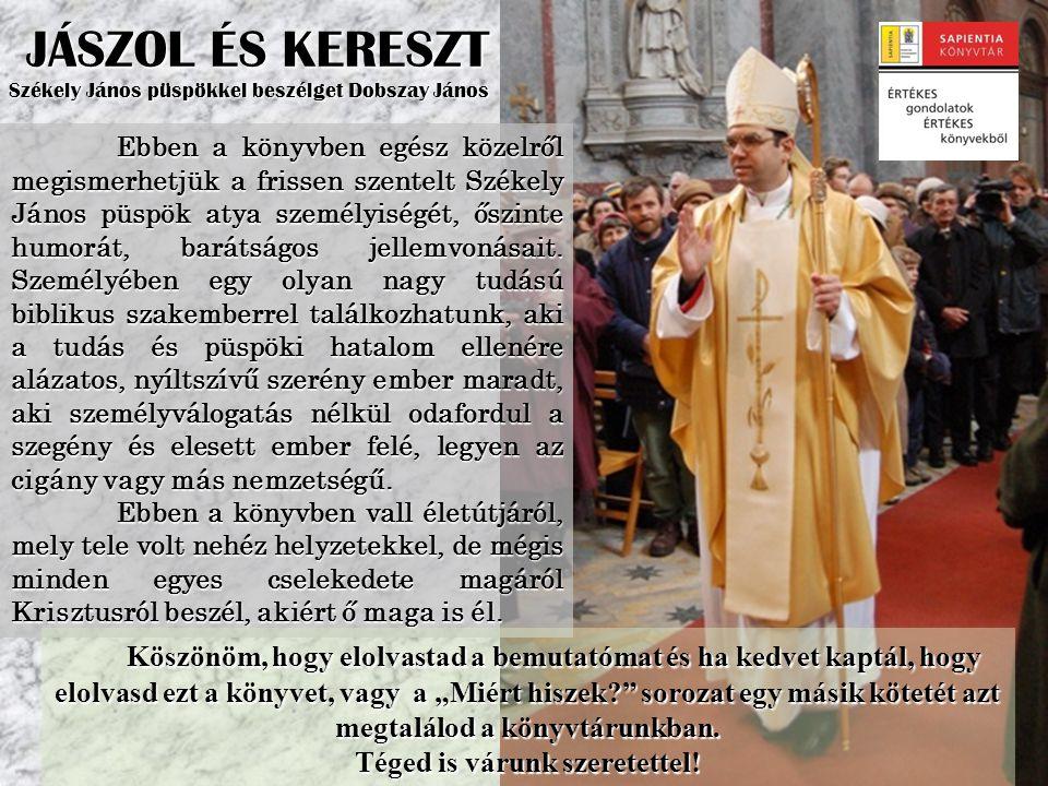 JÁSZOL ÉS KERESZT Székely János püspökkel beszélget Dobszay János Ebben a könyvben egész közelről megismerhetjük a frissen szentelt Székely János püsp