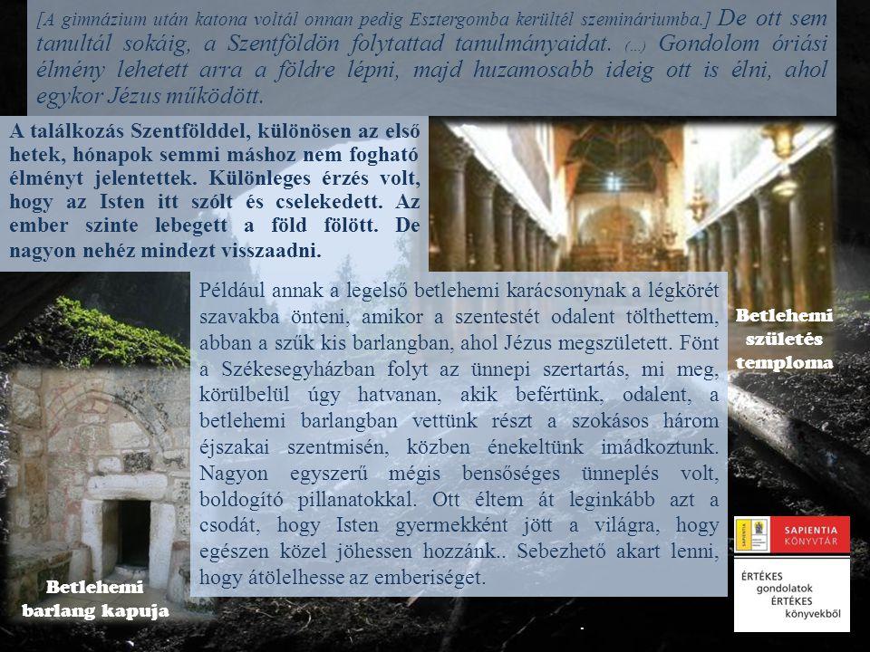 . [A gimnázium után katona voltál onnan pedig Esztergomba kerültél szemináriumba.] De ott sem tanultál sokáig, a Szentföldön folytattad tanulmányaidat