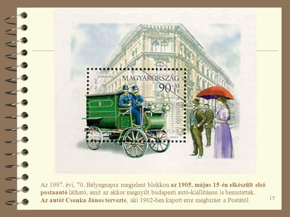 15 Az 1997. évi, 70. Bélyegnapra megjelent blokkon az 1905. május 15-én elkészült első postaautó látható, amit az akkor megnyílt budapesti autó-kiállí