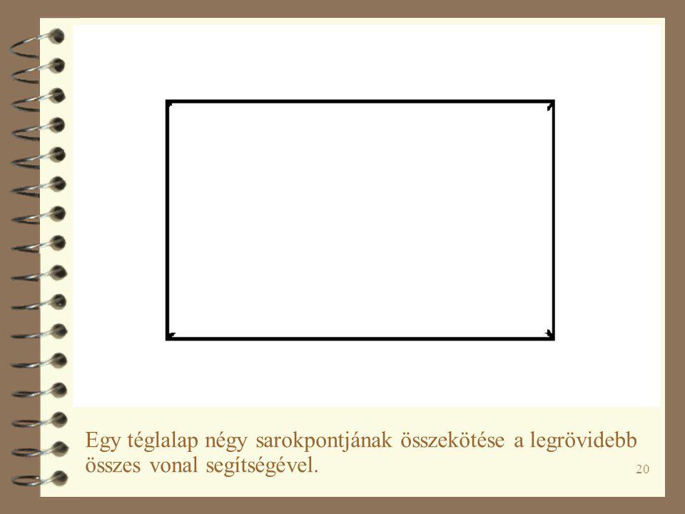 20 Egy téglalap négy sarokpontjának összekötése a legrövidebb összes vonal segítségével.