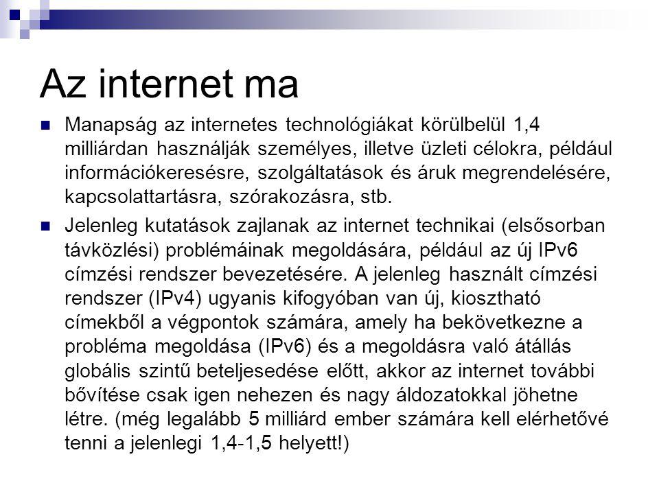 Az internet ma  Manapság az internetes technológiákat körülbelül 1,4 milliárdan használják személyes, illetve üzleti célokra, például információkeres