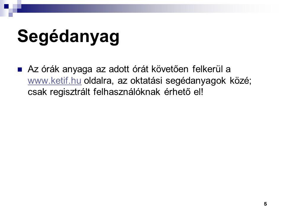 Segédanyag  Az órák anyaga az adott órát követően felkerül a www.ketif.hu oldalra, az oktatási segédanyagok közé; csak regisztrált felhasználóknak ér