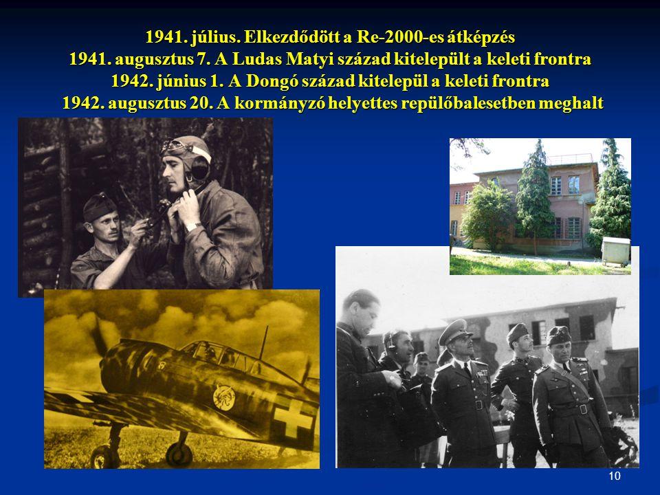10 1941. július. Elkezdődött a Re-2000-es átképzés 1941. augusztus 7. A Ludas Matyi század kitelepült a keleti frontra 1942. június 1. A Dongó század