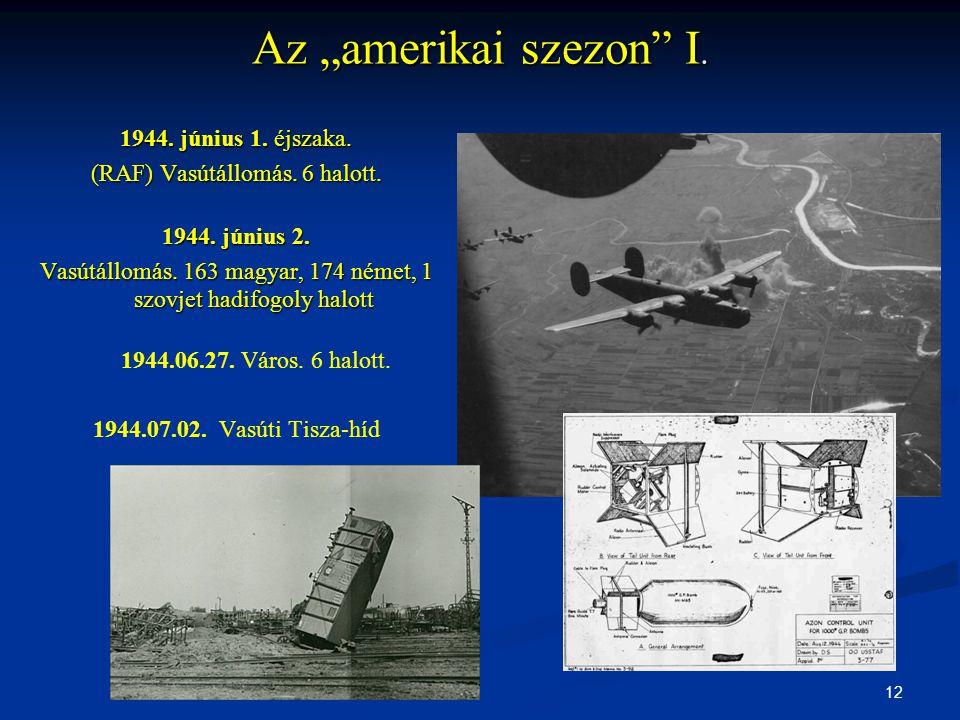 """12 Az """"amerikai szezon"""" I. 1944. június 1. éjszaka. (RAF) Vasútállomás. 6 halott. 1944. június 2. Vasútállomás. 163 magyar, 174 német, 1 szovjet hadif"""