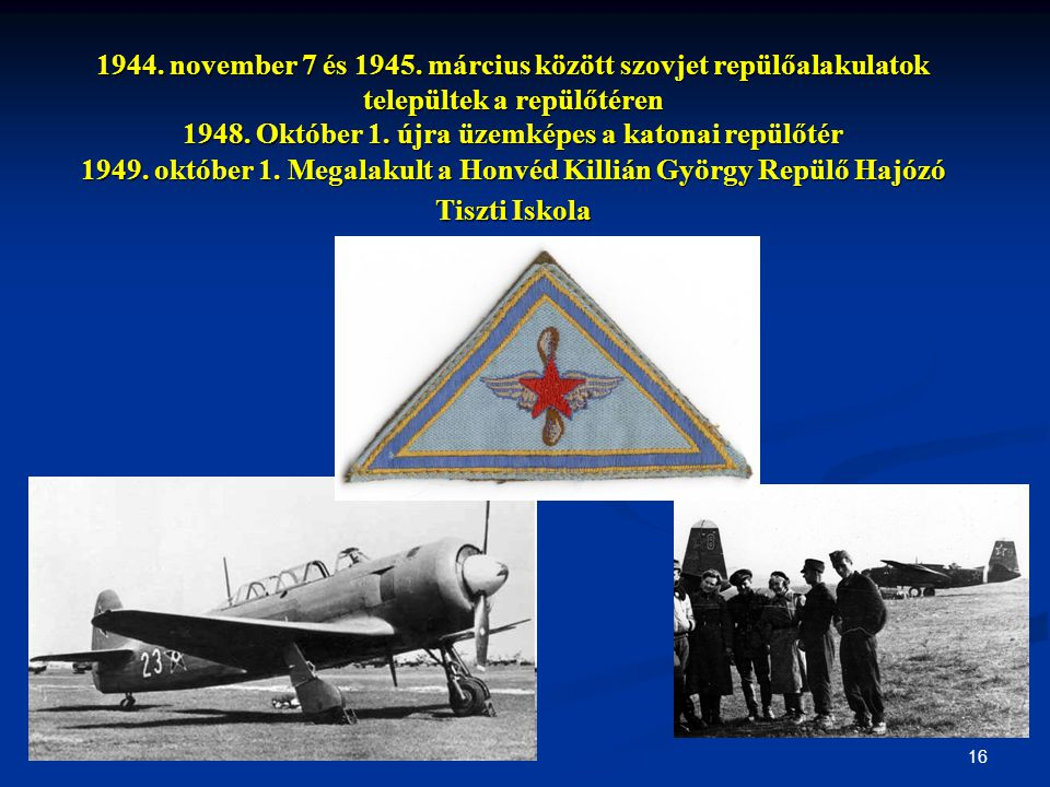 16 1944. november 7 és 1945. március között szovjet repülőalakulatok települtek a repülőtéren 1948. Október 1. újra üzemképes a katonai repülőtér 1949