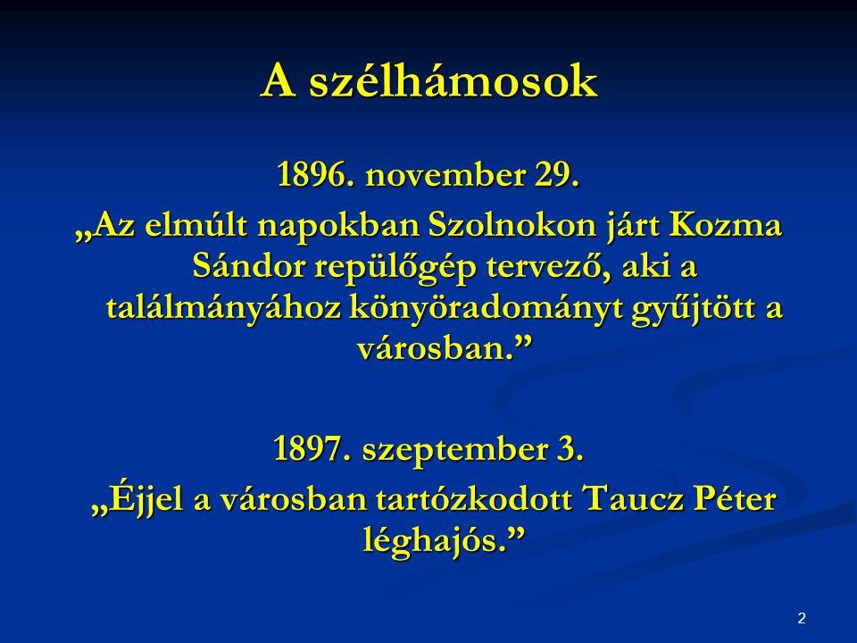 """2 A szélhámosok 1896. november 29. """"Az elmúlt napokban Szolnokon járt Kozma Sándor repülőgép tervező, aki a találmányához könyöradományt gyűjtött a vá"""