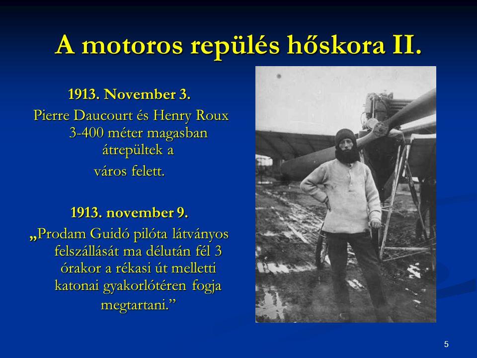 5 A motoros repülés hőskora II. 1913. November 3. Pierre Daucourt és Henry Roux 3-400 méter magasban átrepültek a Pierre Daucourt és Henry Roux 3-400