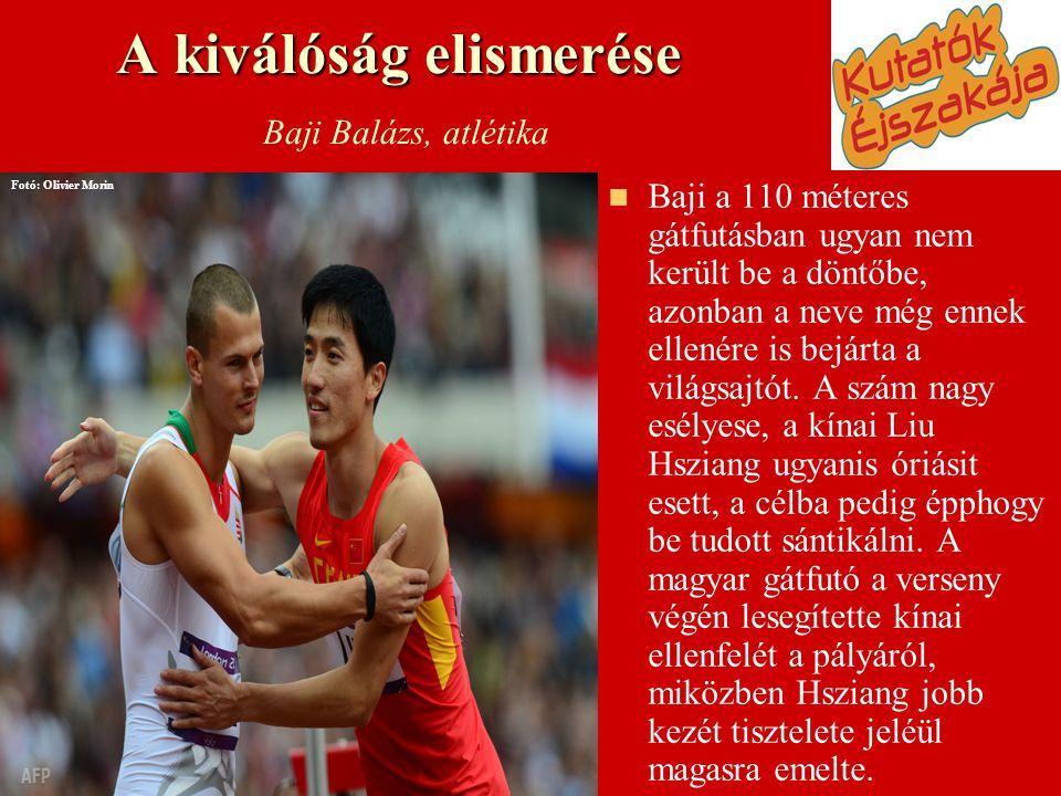 A kiválóság elismerése A kiválóság elismerése Baji Balázs, atlétika   Baji a 110 méteres gátfutásban ugyan nem került be a döntőbe, azonban a neve m