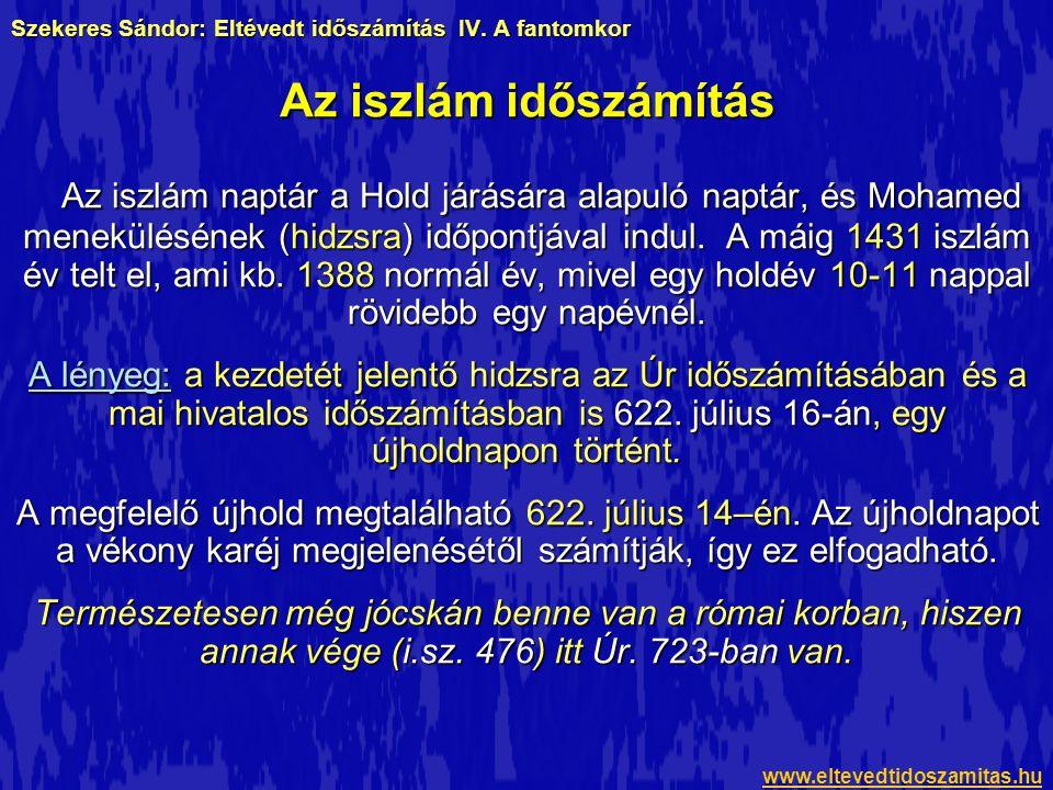 Szekeres Sándor: Eltévedt időszámítás IV. A fantomkor Az iszlám naptár a Hold járására alapuló naptár, és Mohamed menekülésének (hidzsra) időpontjával