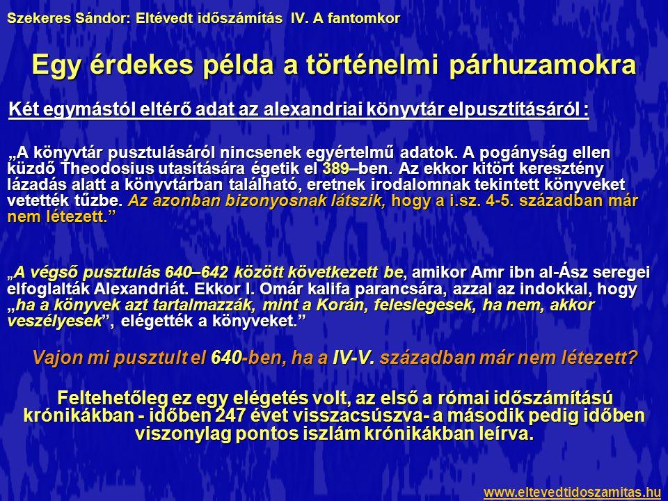 """Szekeres Sándor: Eltévedt időszámítás IV. A fantomkor Két egymástól eltérő adat az alexandriai könyvtár elpusztításáról : """"A könyvtár pusztulásáról ni"""