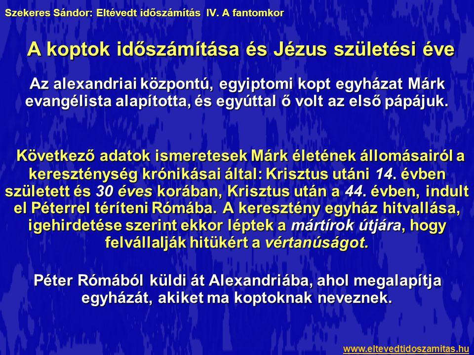 Szekeres Sándor: Eltévedt időszámítás IV. A fantomkor Az alexandriai központú, egyiptomi kopt egyházat Márk evangélista alapította, és egyúttal ő volt