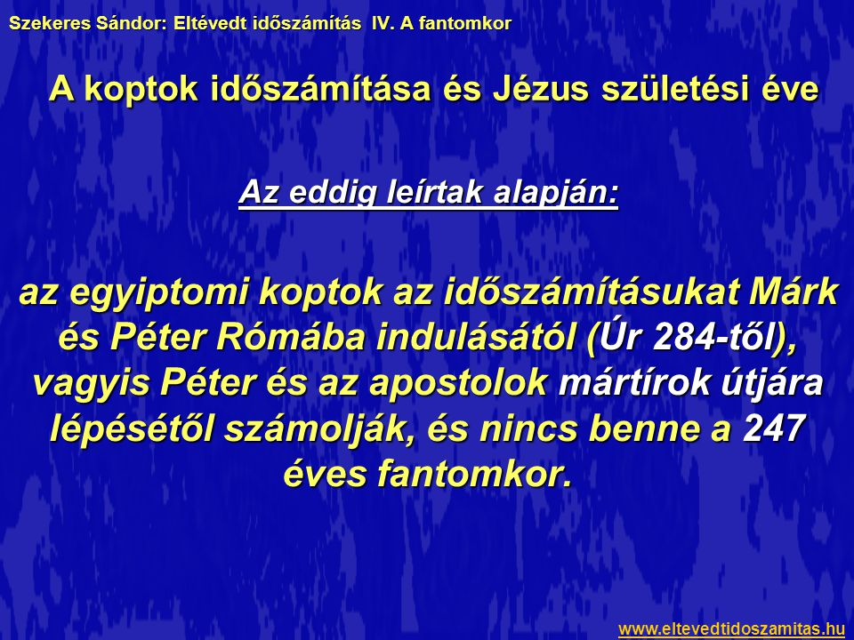 Szekeres Sándor: Eltévedt időszámítás IV. A fantomkor Az eddig leírtak alapján: az egyiptomi koptok az időszámításukat Márk és Péter Rómába indulásátó