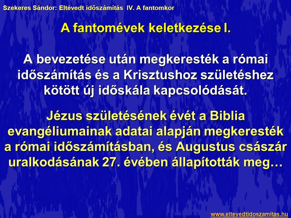 Szekeres Sándor: Eltévedt időszámítás IV. A fantomkor A bevezetése után megkeresték a római időszámítás és a Krisztushoz születéshez kötött új időskál