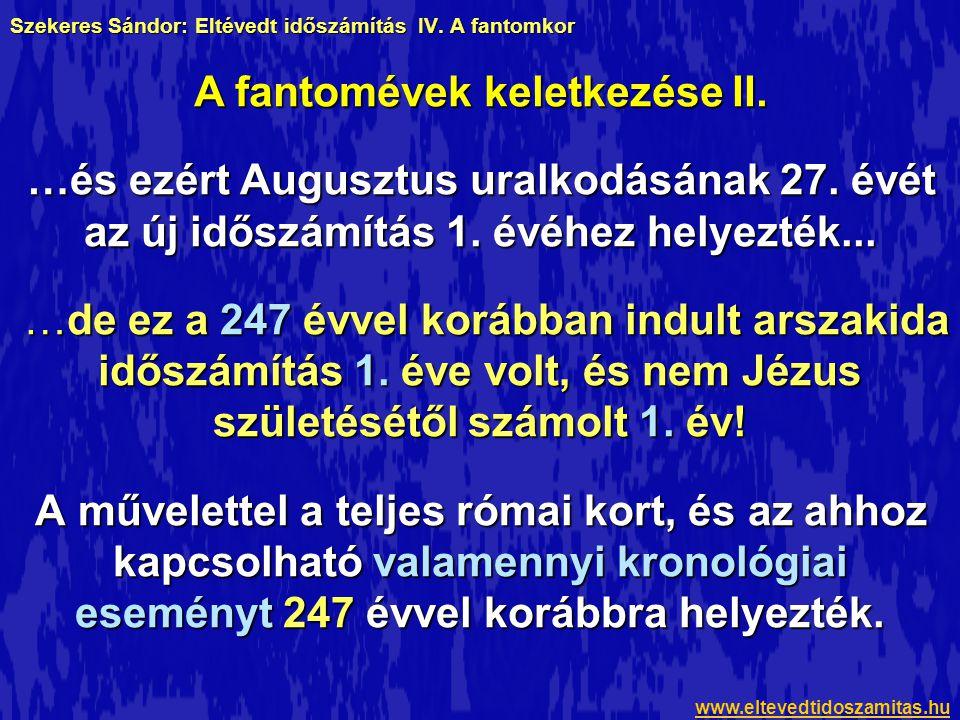 Szekeres Sándor: Eltévedt időszámítás IV. A fantomkor …és ezért Augusztus uralkodásának 27. évét az új időszámítás 1. évéhez helyezték... …de ez a 247