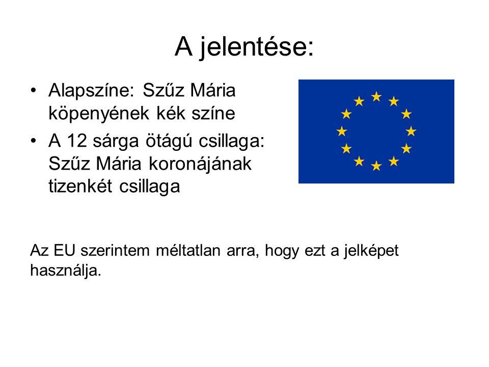 A jelentése: •Alapszíne: Szűz Mária köpenyének kék színe •A 12 sárga ötágú csillaga: Szűz Mária koronájának tizenkét csillaga Az EU szerintem méltatla