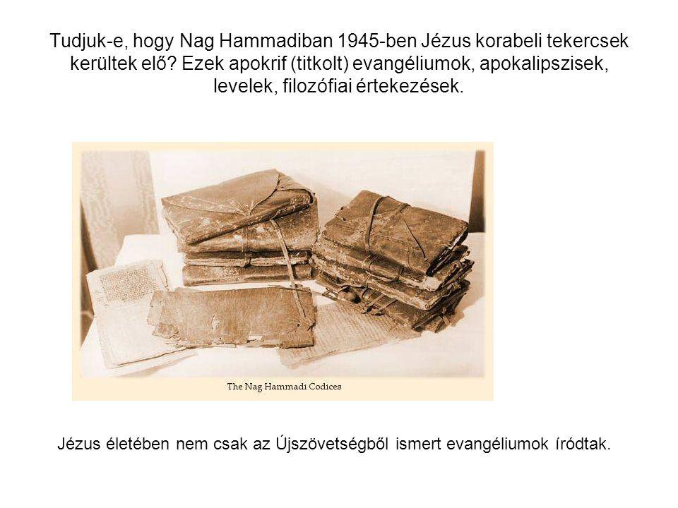 Tudjuk-e, hogy Nag Hammadiban 1945-ben Jézus korabeli tekercsek kerültek elő? Ezek apokrif (titkolt) evangéliumok, apokalipszisek, levelek, filozófiai