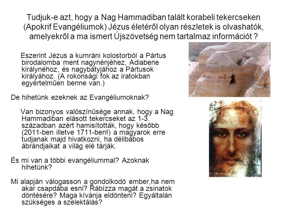 Tudjuk-e azt, hogy a Nag Hammadiban talált korabeli tekercseken (Apokrif Evangéliumok) Jézus életéről olyan részletek is olvashatók, amelyekről a ma i