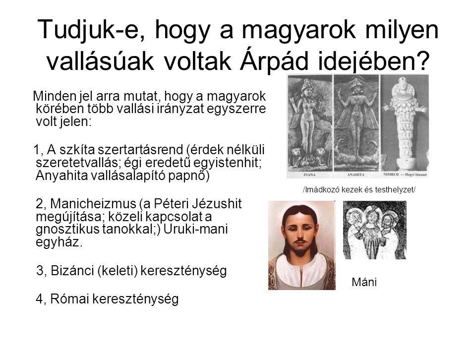 Tudjuk-e, hogy a magyarok milyen vallásúak voltak Árpád idejében? Minden jel arra mutat, hogy a magyarok körében több vallási irányzat egyszerre volt