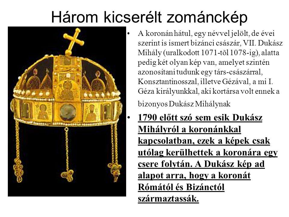Három kicserélt zománckép •A koronán hátul, egy névvel jelölt, de évei szerint is ismert bizánci császár, VII. Dukász Mihály (uralkodott 1071-tõl 1078
