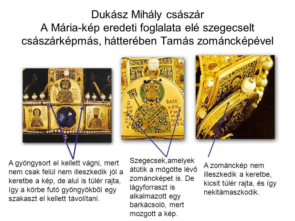 Dukász Mihály császár A Mária-kép eredeti foglalata elé szegecselt császárképmás, hátterében Tamás zománcképével A gyöngysort el kellett vágni, mert n