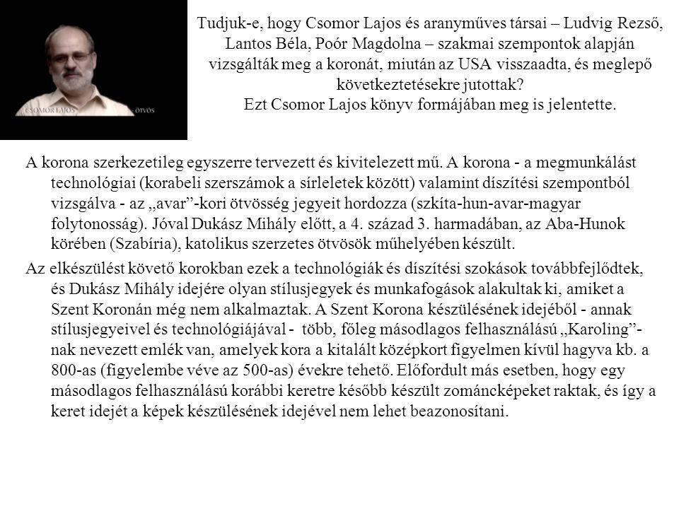 Tudjuk-e, hogy Csomor Lajos és aranyműves társai – Ludvig Rezső, Lantos Béla, Poór Magdolna – szakmai szempontok alapján vizsgálták meg a koronát, miu