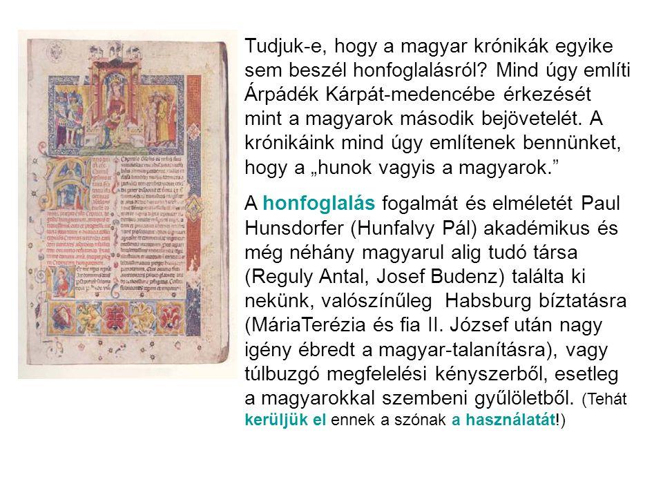 Tudjuk-e, hogy a magyar krónikák egyike sem beszél honfoglalásról? Mind úgy említi Árpádék Kárpát-medencébe érkezését mint a magyarok második bejövete