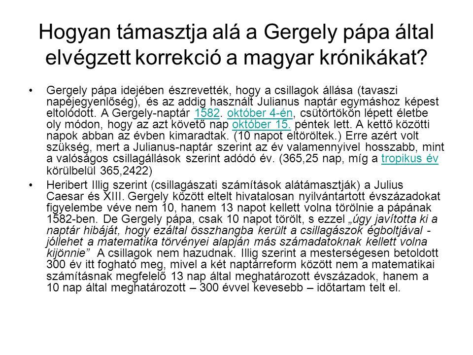 Hogyan támasztja alá a Gergely pápa által elvégzett korrekció a magyar krónikákat? •Gergely pápa idejében észrevették, hogy a csillagok állása (tavasz