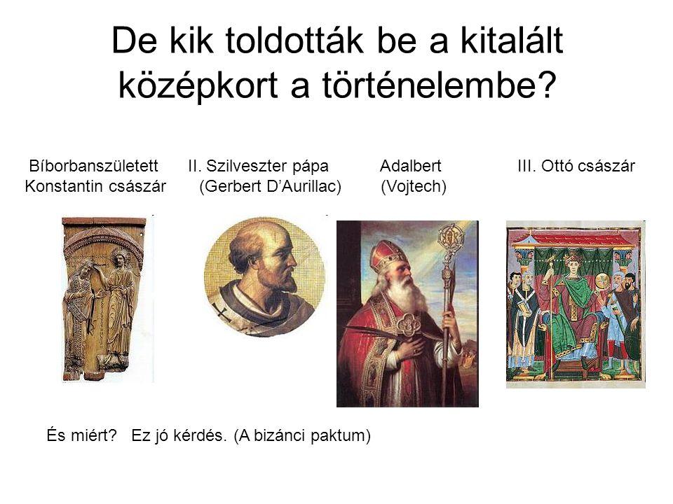 De kik toldották be a kitalált középkort a történelembe? Bíborbanszületett II. Szilveszter pápa Adalbert III. Ottó császár Konstantin császár (Gerbert