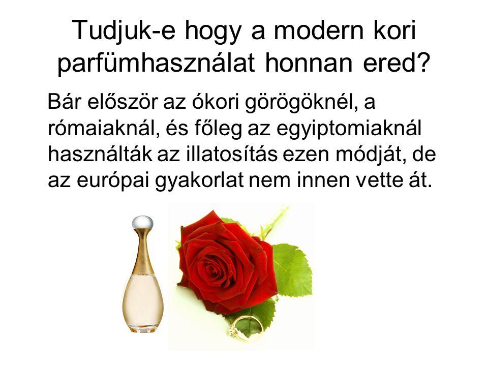 Tudjuk-e hogy a modern kori parfümhasználat honnan ered? Bár először az ókori görögöknél, a rómaiaknál, és főleg az egyiptomiaknál használták az illat