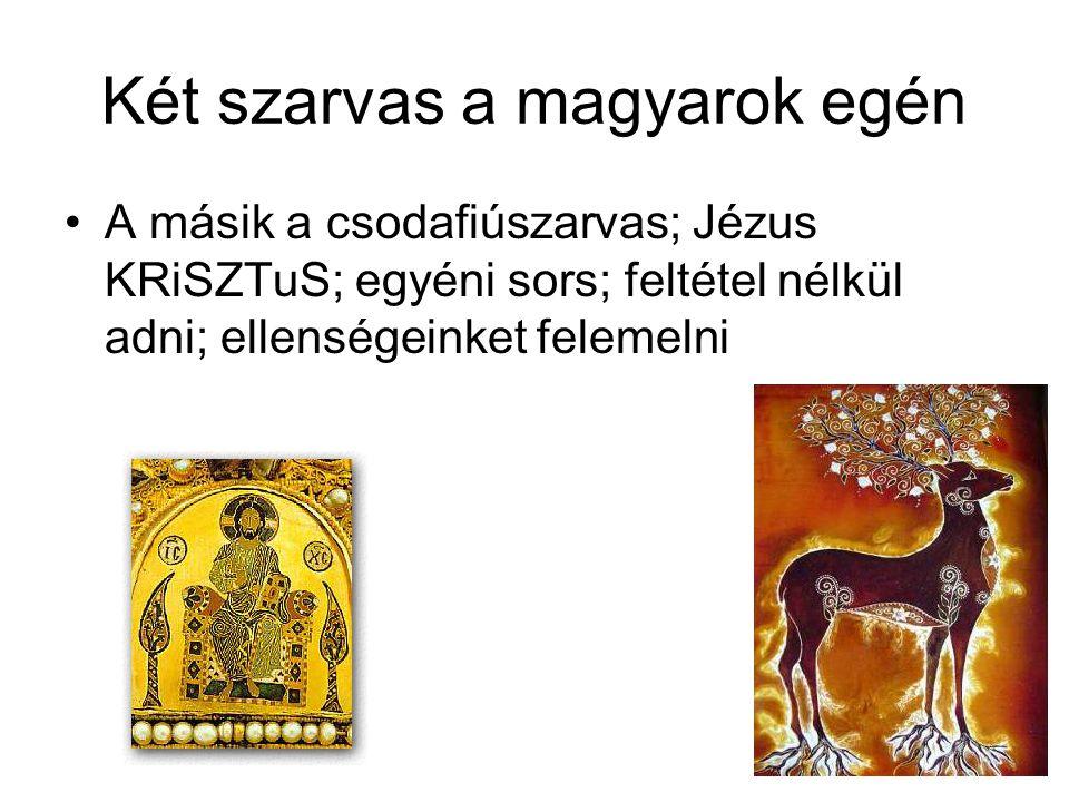 Két szarvas a magyarok egén •A másik a csodafiúszarvas; Jézus KRiSZTuS; egyéni sors; feltétel nélkül adni; ellenségeinket felemelni