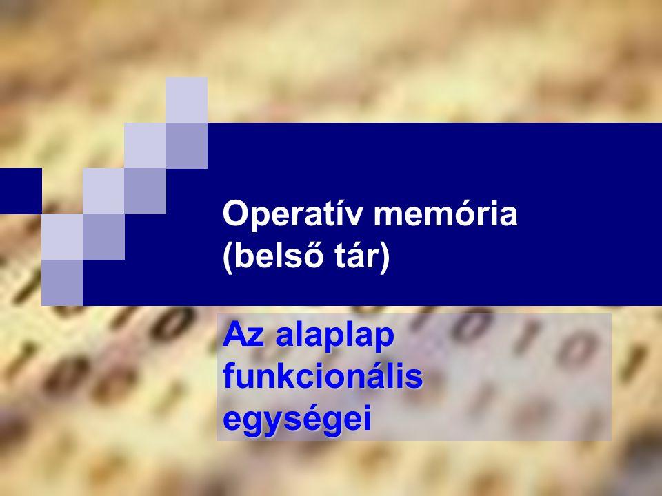 Bóta Laca Az operatív memória fogalma, feladata  Olyan tár, melyet a központi vezérlőegység közvetlenül elér.