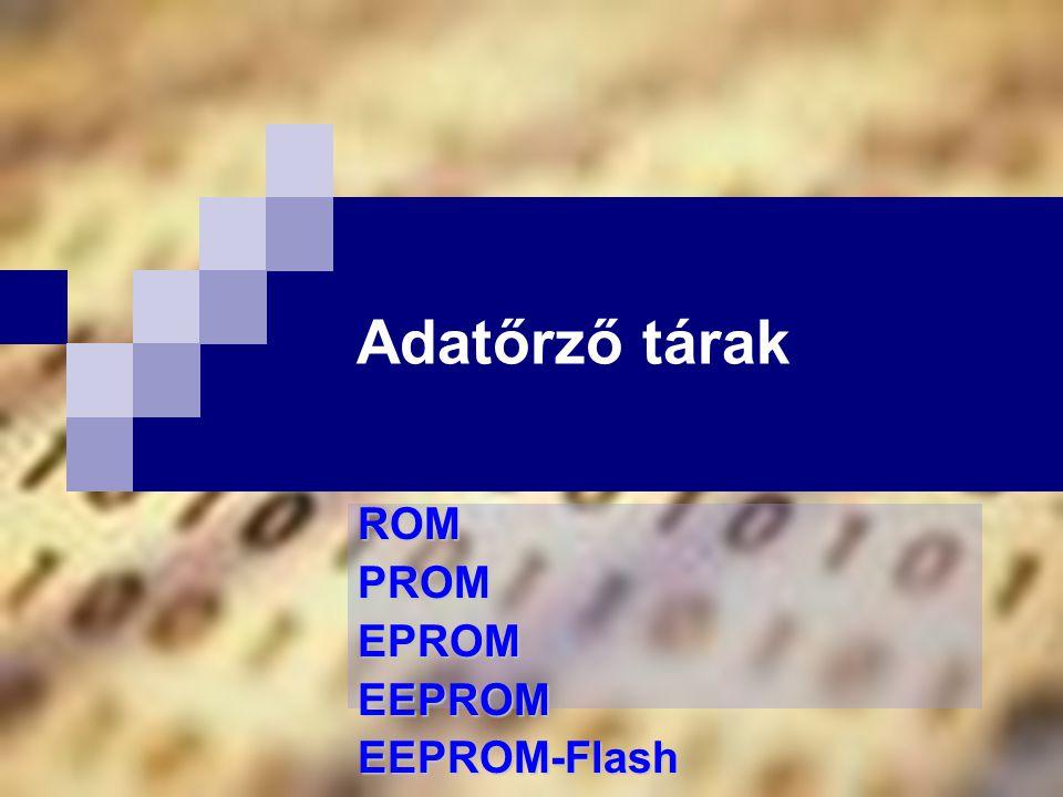 Bóta Laca Az adatőrző belső tárak jellemzése  olyan véletlen elérésű operatív tár, ahová a gyártás után soha (ROM), egyszer (PROM) vagy csak speciális körülmények esetén lehet írni (EPROM, EEPROM, EEPROM Flash )  mérete állandó  tartalmát a ROM és a PROM kivételével a felhasználó is felülírhatja.