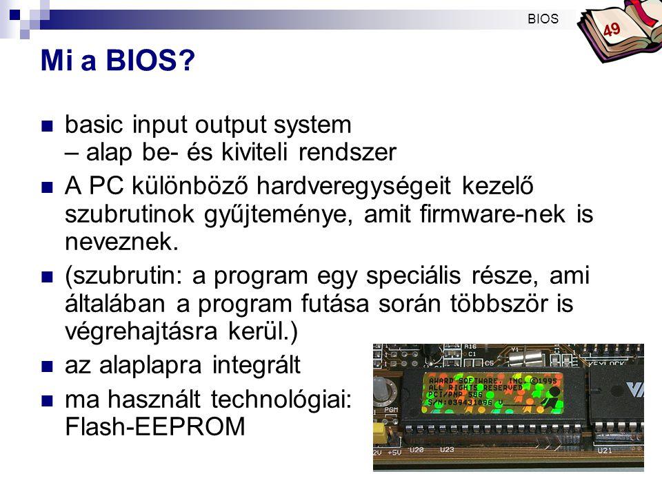 Bóta Laca A BIOS jellemzői  tartalmazza:  a hardverelemeket kezelő szubrutinokat  POST  az operációs rendszer betöltéséhez szükséges rutin  Bekapcsoláskor megjelenik a monitoron a BIOS  készítésének dátuma, verziószáma, és a fejlesztő cég neve BIOS 49
