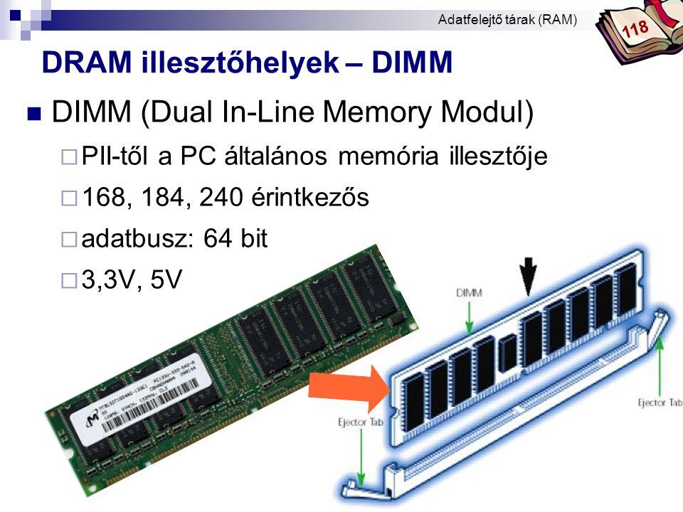 Bóta Laca DRAM illesztőhelyek – RIMM  Rambus technológiájú modul használata, nem rövidítés  a DIMM-hez hasonló, de eltérő az érintkezők elhelyezése (184 pin) Adatfelejtő tárak (RAM) 118