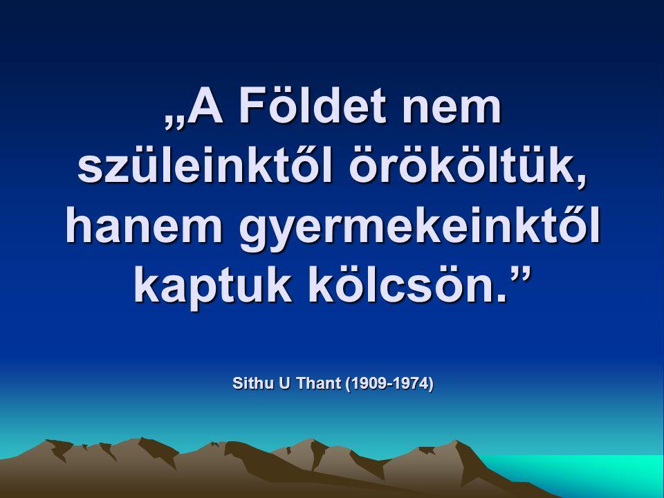 """""""A Földet nem szüleinktől örököltük, hanem gyermekeinktől kaptuk kölcsön. Sithu U Thant (1909-1974)"""