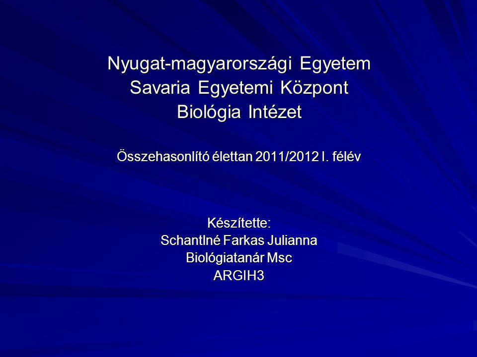 Nyugat-magyarországi Egyetem Savaria Egyetemi Központ Biológia Intézet Összehasonlító élettan 2011/2012 I. félév Készítette: Schantlné Farkas Julianna