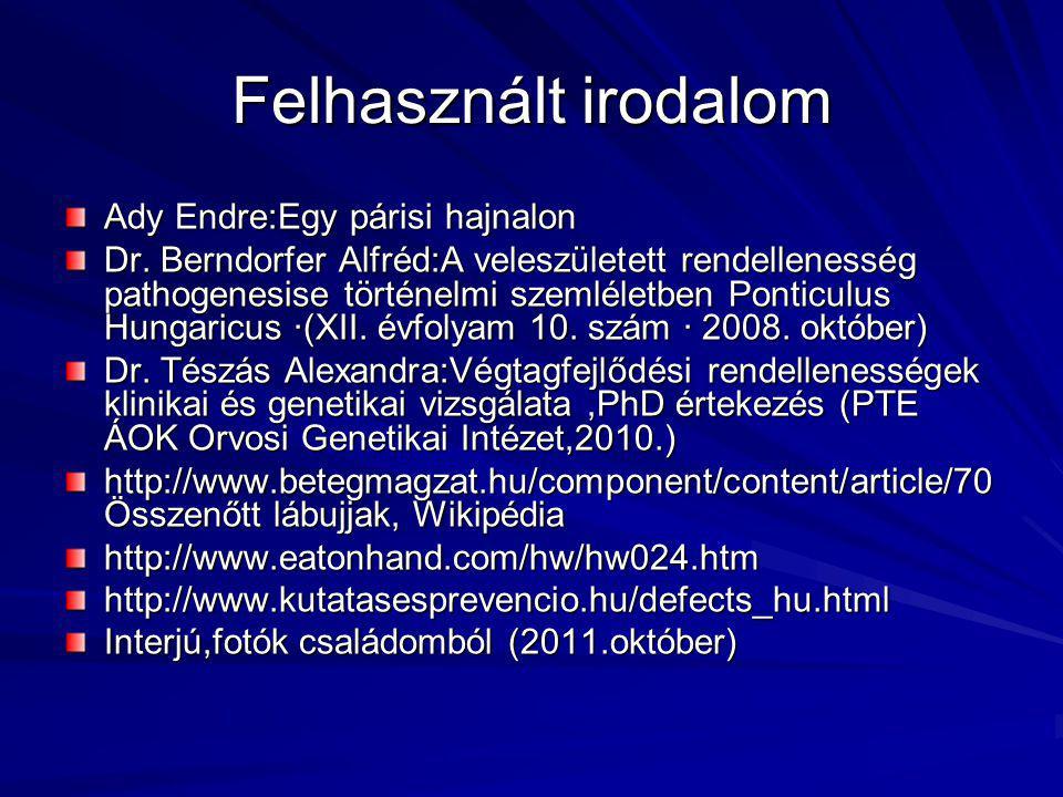 Felhasznált irodalom Ady Endre:Egy párisi hajnalon Dr. Berndorfer Alfréd:A veleszületett rendellenesség pathogenesise történelmi szemléletben Ponticul